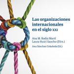 Las organizaciones internacionales en el siglo XXI, Anna Badia, Laura Huici (dirs.) i Ana Sánchez (ed.)